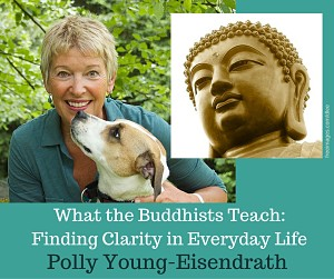 What the Buddhists Teach - Polly Young-Eisendrath talk