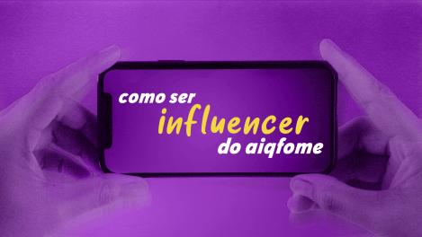como ser influencer do aiqfome