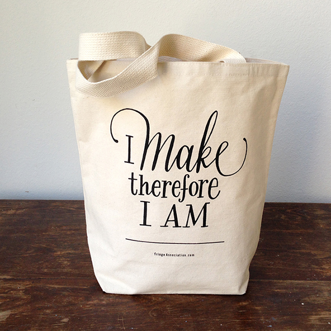 New tote from Fringe Supply Co — I make, therefore I am
