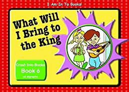 Book 6 What Will I Bring to the King