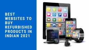 Best websites to buy Refurbished products in Indian 2021