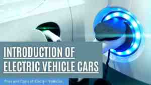 Introduction of Electric vehicle: Advantages and Disadvantages of Electric cars