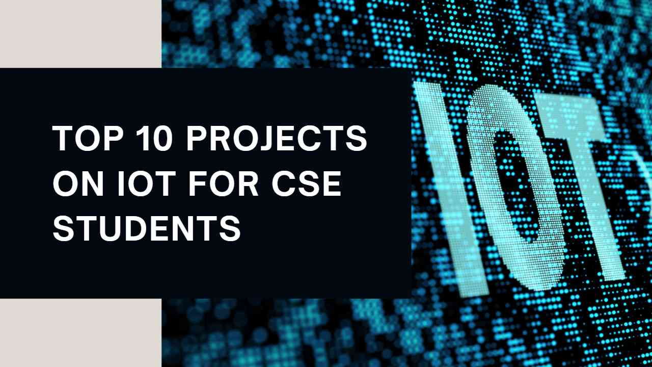 Top 10 Popular projects on IoT for CSE students in 2021