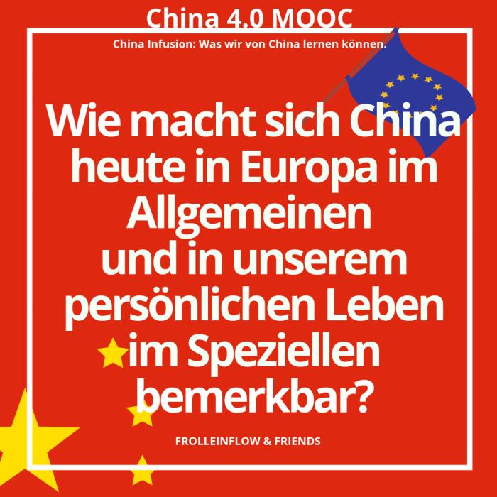 12. Wie macht sich China heute in Europa im Allgemeinen und in unserem persönlichen Leben im Speziellen bemerkbar?