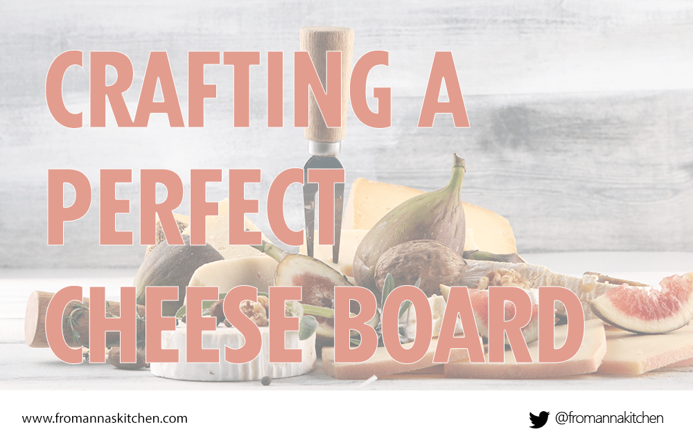 Learn how to build the perfect cheeseboard in this article From Anna's Kitchen (www.fromannaskitchen.com)