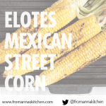 Elotes / Mexican Street Corn recipe From Anna's Kitchen (www.fromannaskitchen.com)