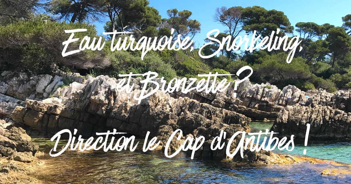 Eau turquoise, snorkeling, et bronzette ? Direction le Cap d'Antibes !