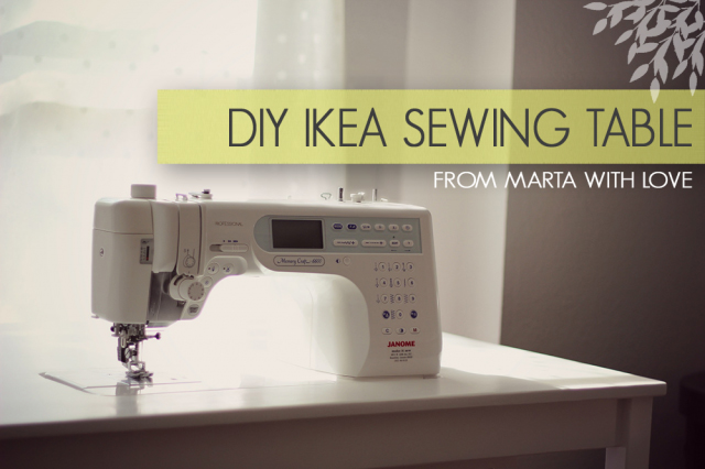 DIY IKEA Sewing Table Tutorial From Marta With Love Simple How To Set Up A Sewing Machine Table