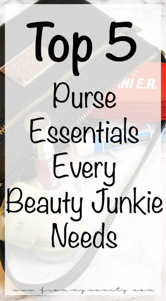Top 5 Purse Essentials Every (Practical) Makeup Junkie Needs | Beauty Essentials for Every Woman's Purse!