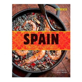 Spain: Recipes and Traditions from the Verdant Hills of the Basque Country to the Coastal Waters of Andalucía