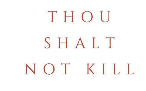 Thou Shall not Kill