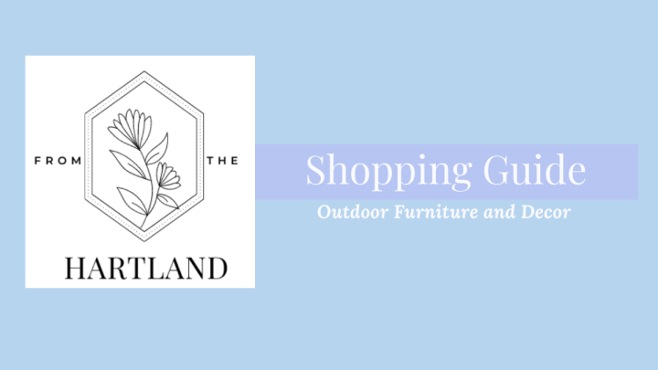 Outdoor Furniture and Decor: Shopping Guide From the HartLand