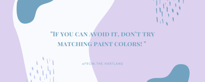 If you can avoid it, don't try matching paint colors!