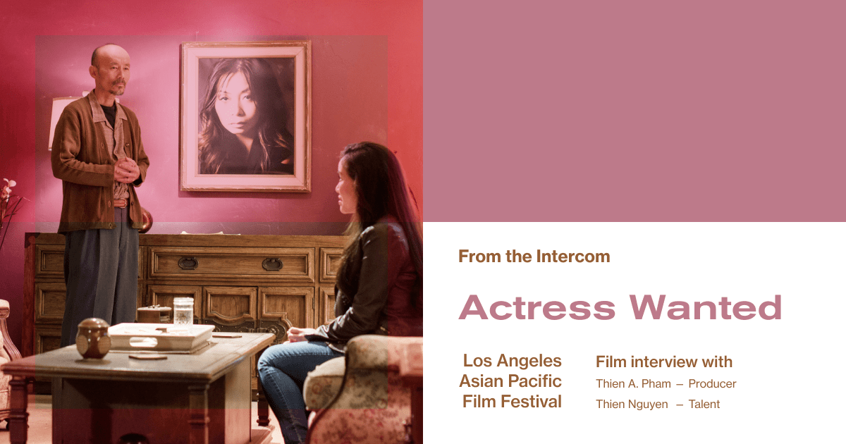 LAAPFF Interview: Producer Thien A. Pham and Actress Thien Nguyen on 'Actress Wanted'