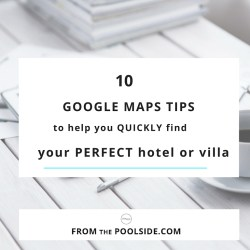 How to use Google maps to quickly find your dream villa rental or boutique hotels. Easy holiday planning! Brought to you by From the Poolside, a blog on gorgeous boutique hotels and villa rentals for busy mums and stylish travellers.
