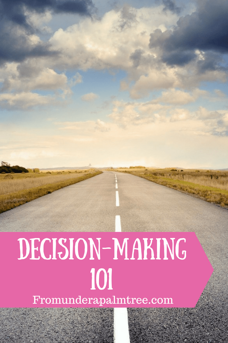 Decision-Making 101 by From Under a Palm Tree | Making a big decision? Here are some things to consider | How to make decisions | Decision-making | Making big decision |