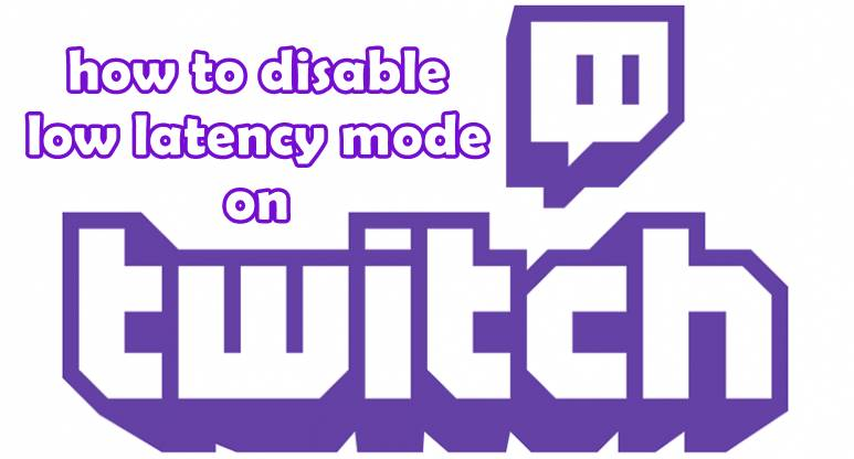 Twitch Buffering Too Much - How To Disable Low Latency Mode On