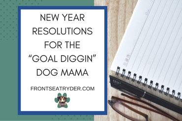 "New Year Resolutions for the ""Goal Diggin"" Dog Mama"
