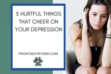 5 Hurtful Things That Cheer on Your Depression