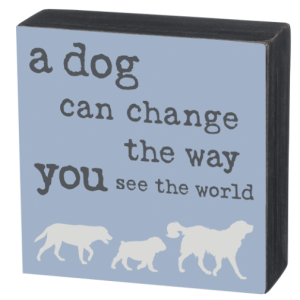 Dog Can Change the Way You See the World – Box Sign