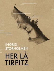 """Her lå Tirpitz"" av Ingrid Storholmen"