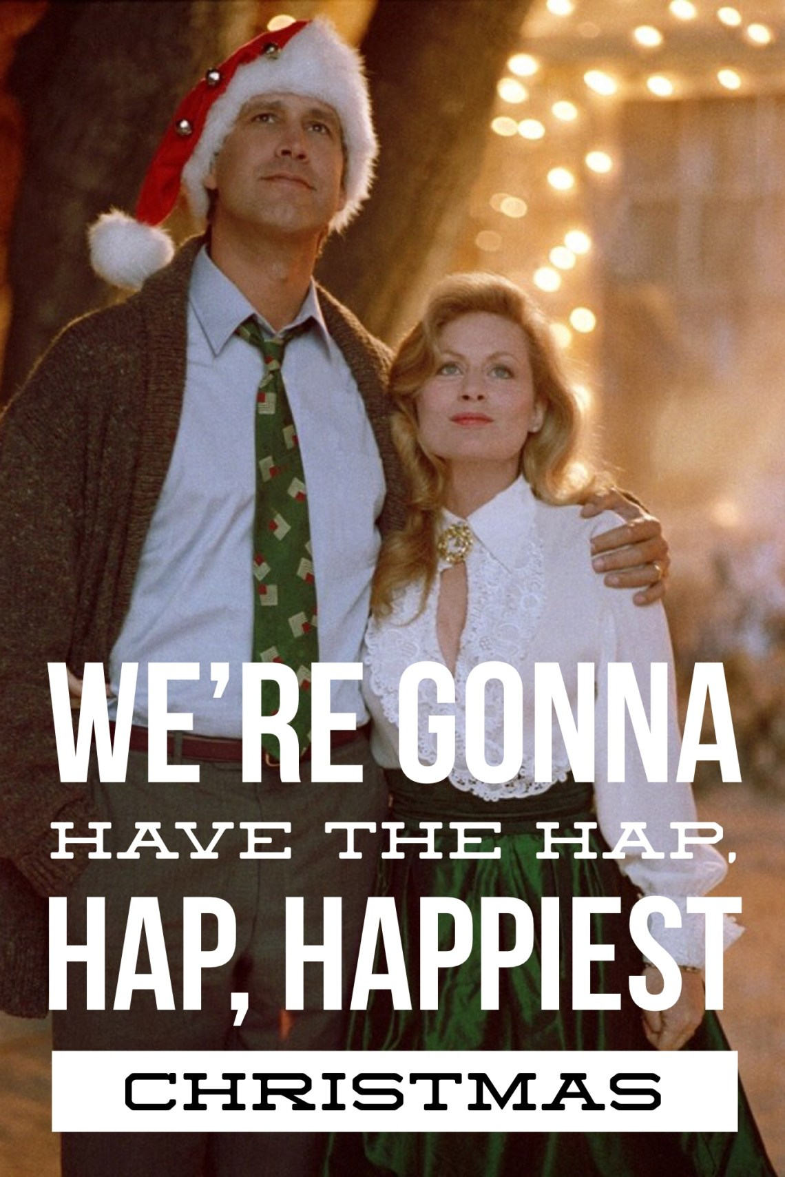 were gonna have the hap hap happiest christmas national lampoons christmas vacation