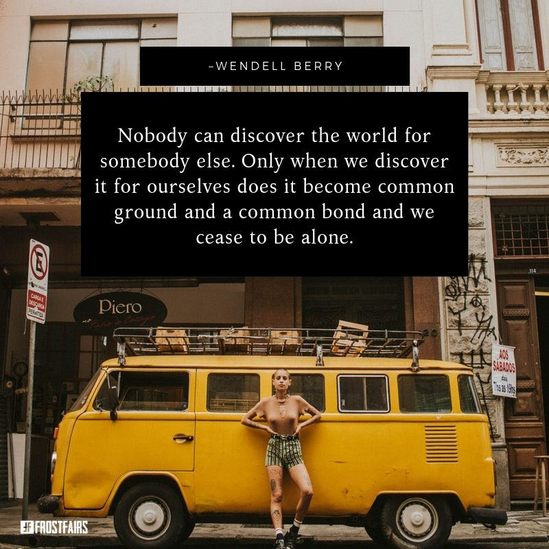 "Quote by Wendell Berry: ""Nobody can discover the world for ..."""