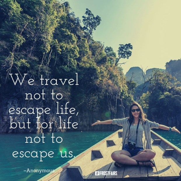 "Quote by Anonymous Author: ""We travel not to escape life, but ..."""