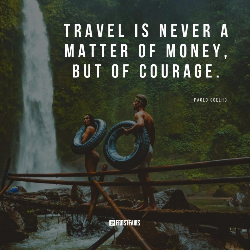 "Quote by Paolo Coelho: ""Travel is never a matter of money, but of courage."""