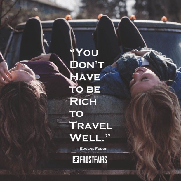 """Quote by Eugene Fodor: """"You don't have to be rich to travel well."""""""