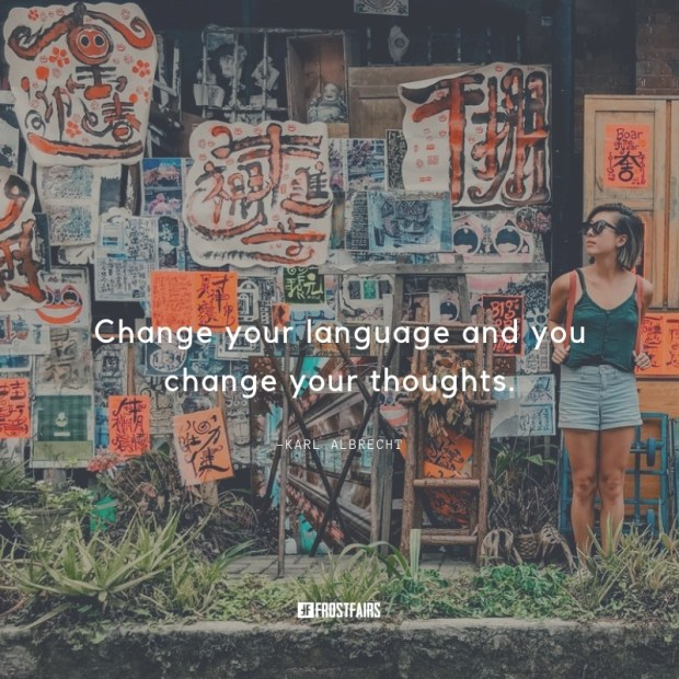 quote by Karl Albrecht about changing one's language and eventually changing one's thoughts