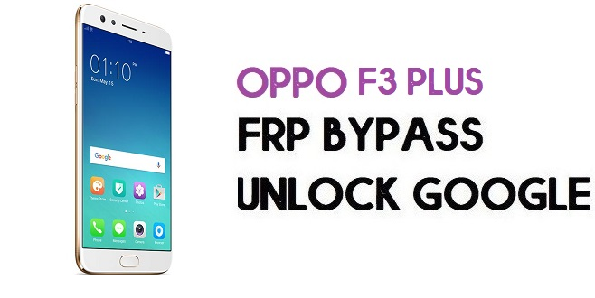 Oppo F3 Plus (CPH1613) FRP Bypass (Unlock Google) Android 7.1| Code