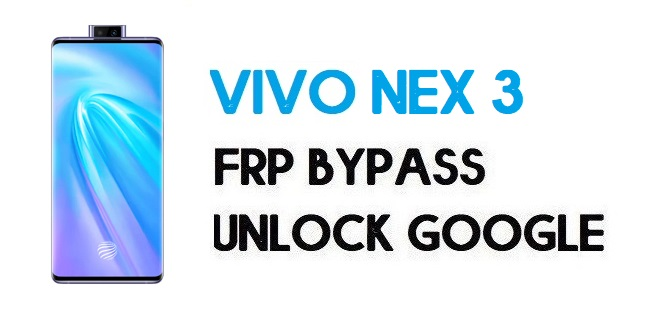 Vivo NEX 3 FRP Bypass – How To Unlock Google Account | Without PC