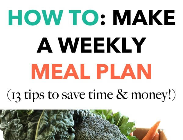 How to make a weekly meal plan - tips for saving time and money