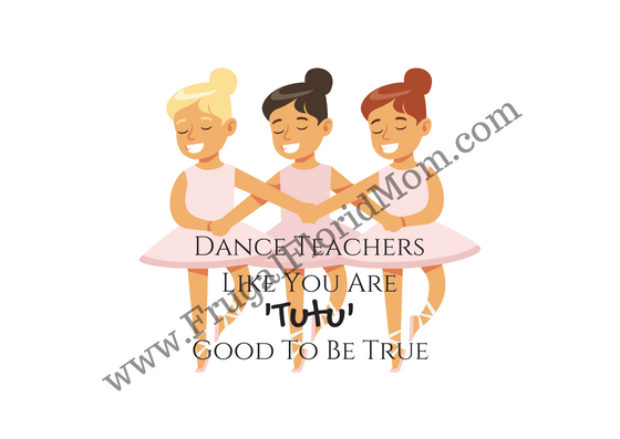 "Dance teacher gift tag that reads ""Dance teachers like you are tutu good to be true!"" - Tutu-riffic Gifts For Dancers & Dance Teachers With Printable Gift Tags"