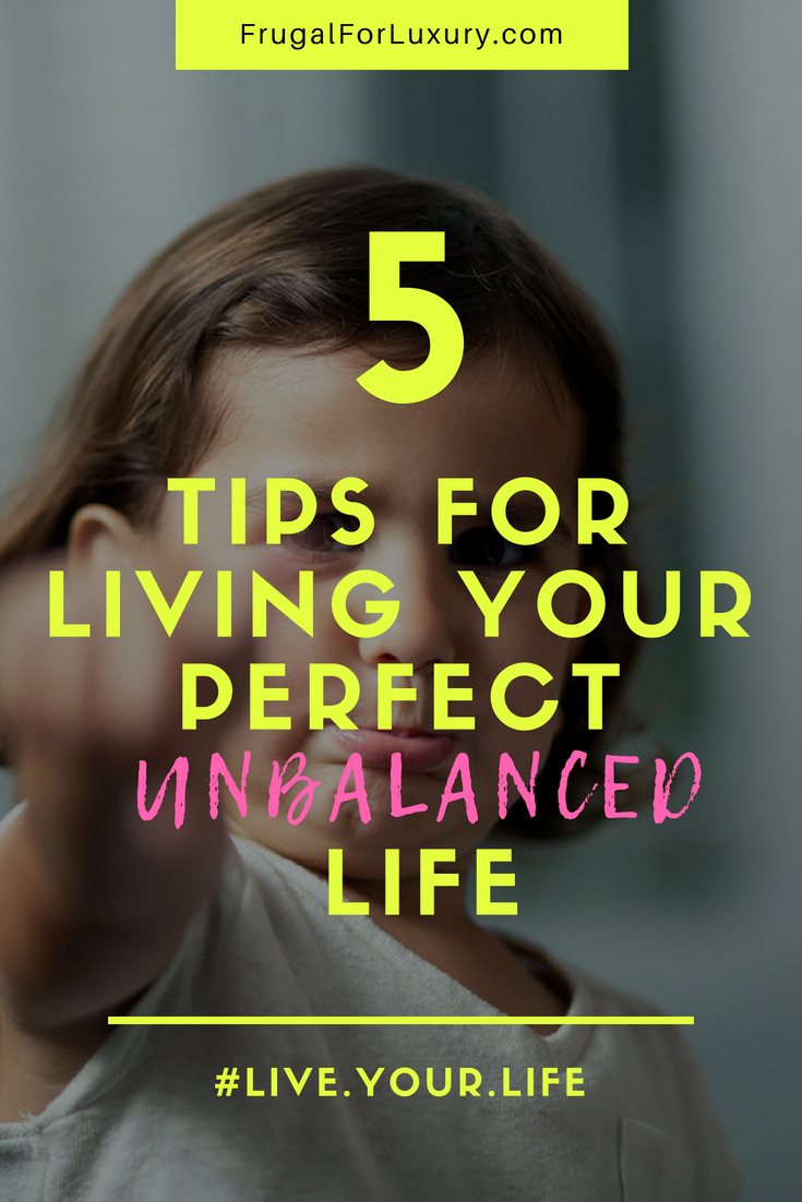 How to live the perfect unbalanced life #balance #worklifebalance #LifeBalance #Priorities #FamilyLifestyle #LifestyleTips #BalancingTips