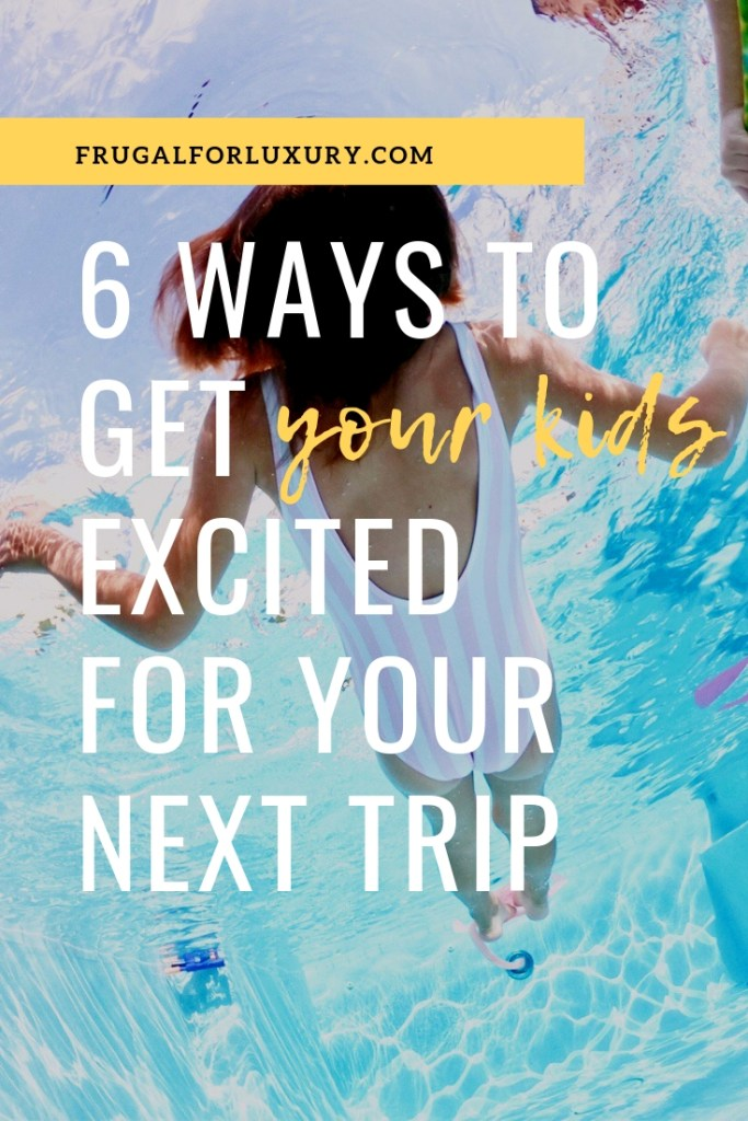 6 Ways to Get Your Kids Excited About Your Next Trip | Family travel | Family trip | Get kids excited to travel | #familytravel #parenting #parentingtips #familytravelblog #traveltips #familytraveltips #travelplanning