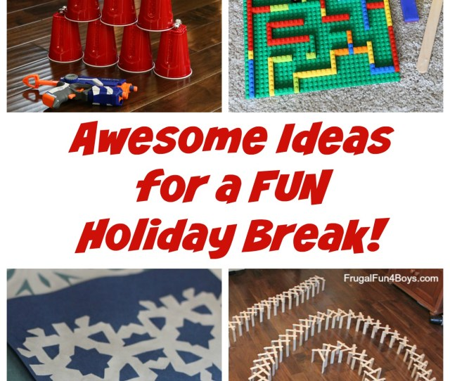 Awesome Ideas For A Fun Holiday Break