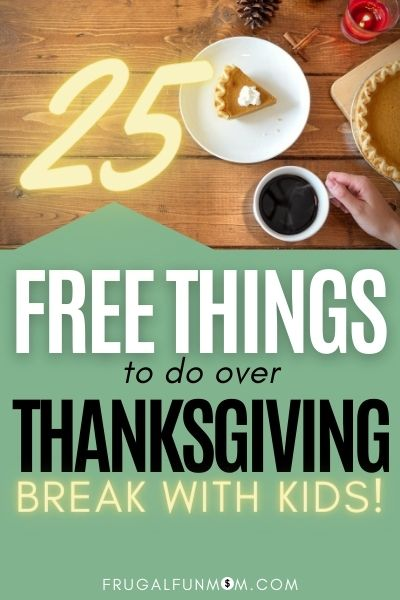 25 Free Things To Do Over Thanksgiving Break | Frugal Fun Mom