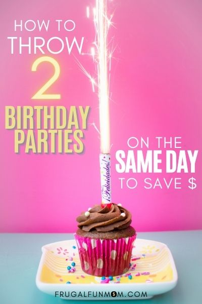 How to Throw 2 Birthday Parties On The Same Day To Save Money | Frugal Fun Mom