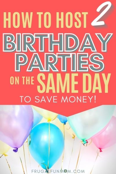 How to Host 2 Birthday Parties On The Same Day To Save Money! | Frugal Fun Mom