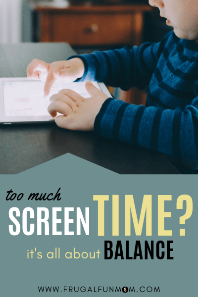 Too Much Screen Time? It's All About Balance | Frugal Fun Mom