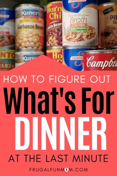 How To Figure Out What's For Dinner At The Last Minute | Frugal Fun Mom