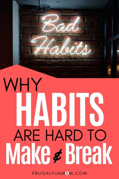 Why Habits Are Hard To Make And Break | Frugal Fun Mom