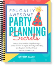 Frugally Awesome Party Planning Secrets | Frugal Fun Mom