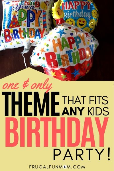 One & Only Theme That Fits ANY Kids Birthday Party!   Frugal Fun Mom
