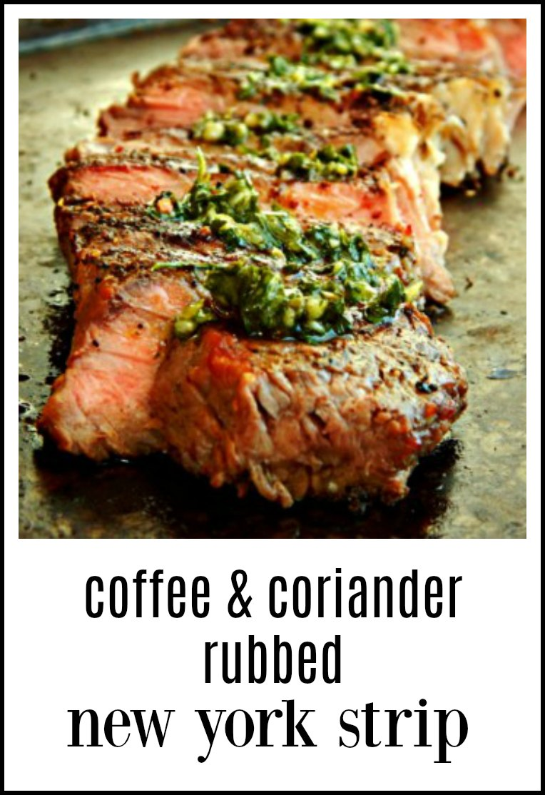 The simple rub in Coffee Coriander Rubbed New York Strip Steak is going to transform any old grocery store steak into something marvelous! #CoffeeRub #CoffeeCorianderRub #SteakRub #CoffeeSteakRub