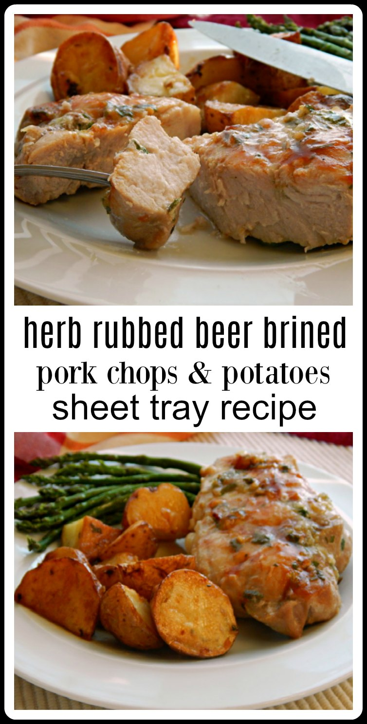 Herb Rubbed Beer Brined Pork Chops with Roasted Potatoes -  moist, succulent and so flavorful all done up on a sheet tray! And oh, those potatoes! #PorkChops #BeerBrinedPorkChops #PorkChopSheetTrayDinner