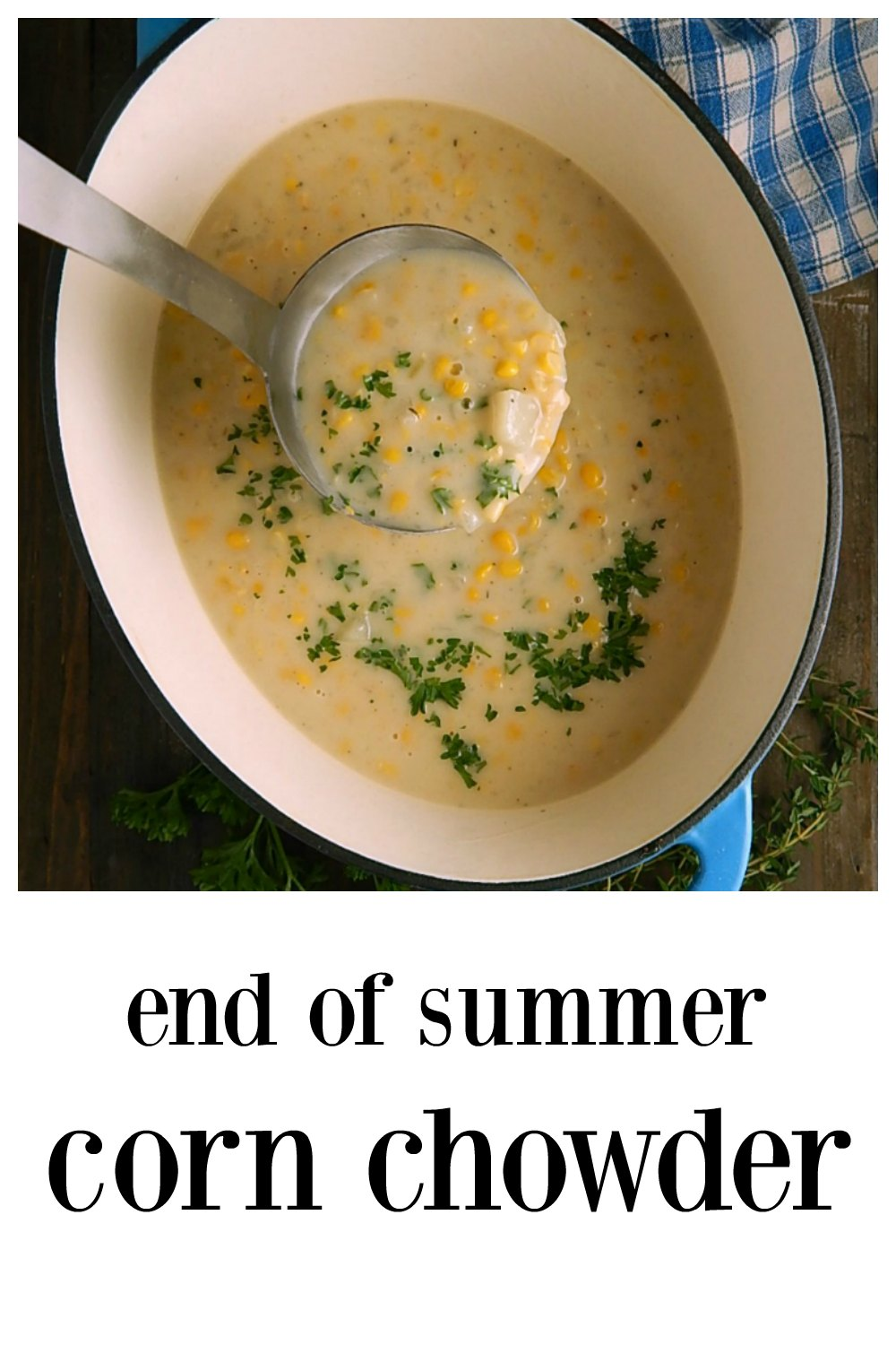 End of Summer Corn Chowder is truly the classic old school corn chowder. Simple flavors let the corn shine and cream make it luscious. #CornChowder #ClassicCornChowder #CornChowderCream