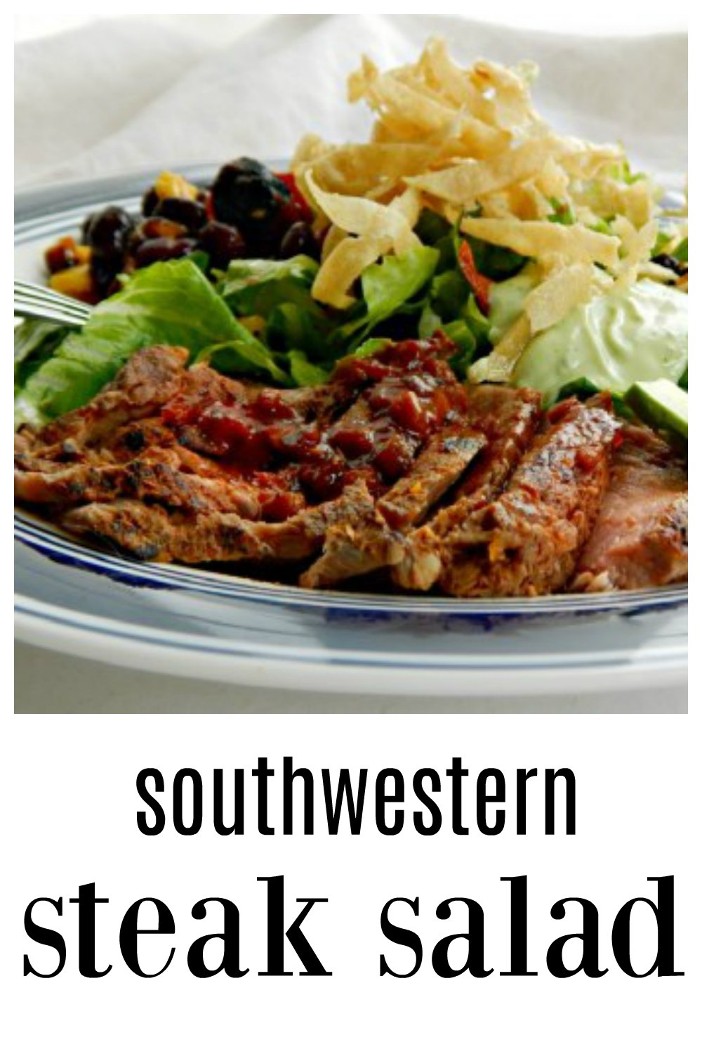 This Southwestern Steak Salad is fabulous! Carne Asada Steak, Roasted Corn & Black Bean Salad, Avocado Cilantro Lime Dressing! Inspired by Applebees, the tangle of tortilla chips atop steal the show! There's something for everyone. #SouthwesternSteakSalad #CarneAsadoSteakSalad #SteakSalad #MainDishSalad